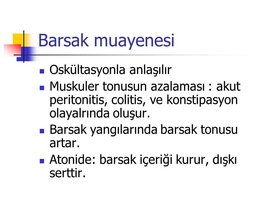 Barsak muayenesi Oskültasyonla anlaşılır Muskuler tonusun azalaması : akut peritonitis, colitis, ve konstipasyon olayalrında oluşur.