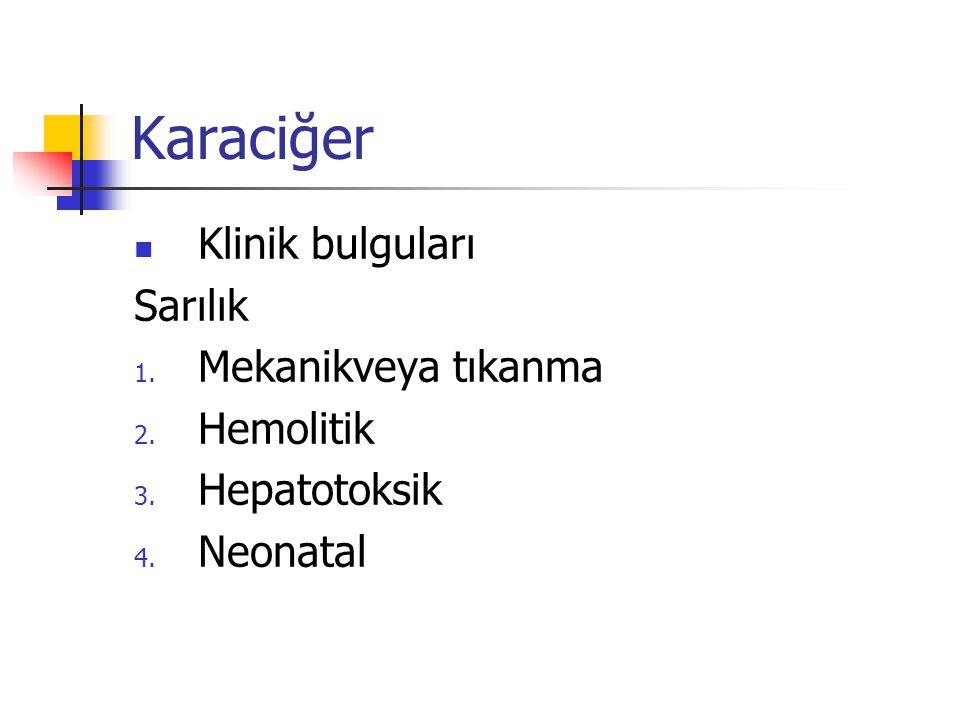 Karaciğer Klinik bulguları Sarılık 1. Mekanikveya tıkanma 2. Hemolitik 3. Hepatotoksik 4. Neonatal