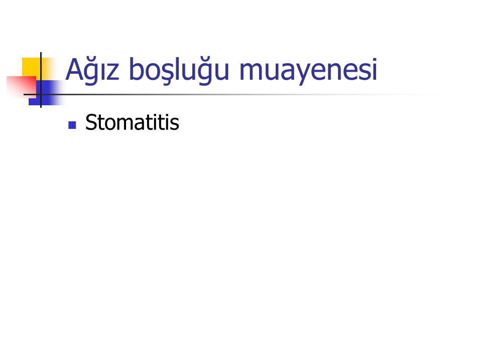 Ağız boşluğu muayenesi Stomatitis