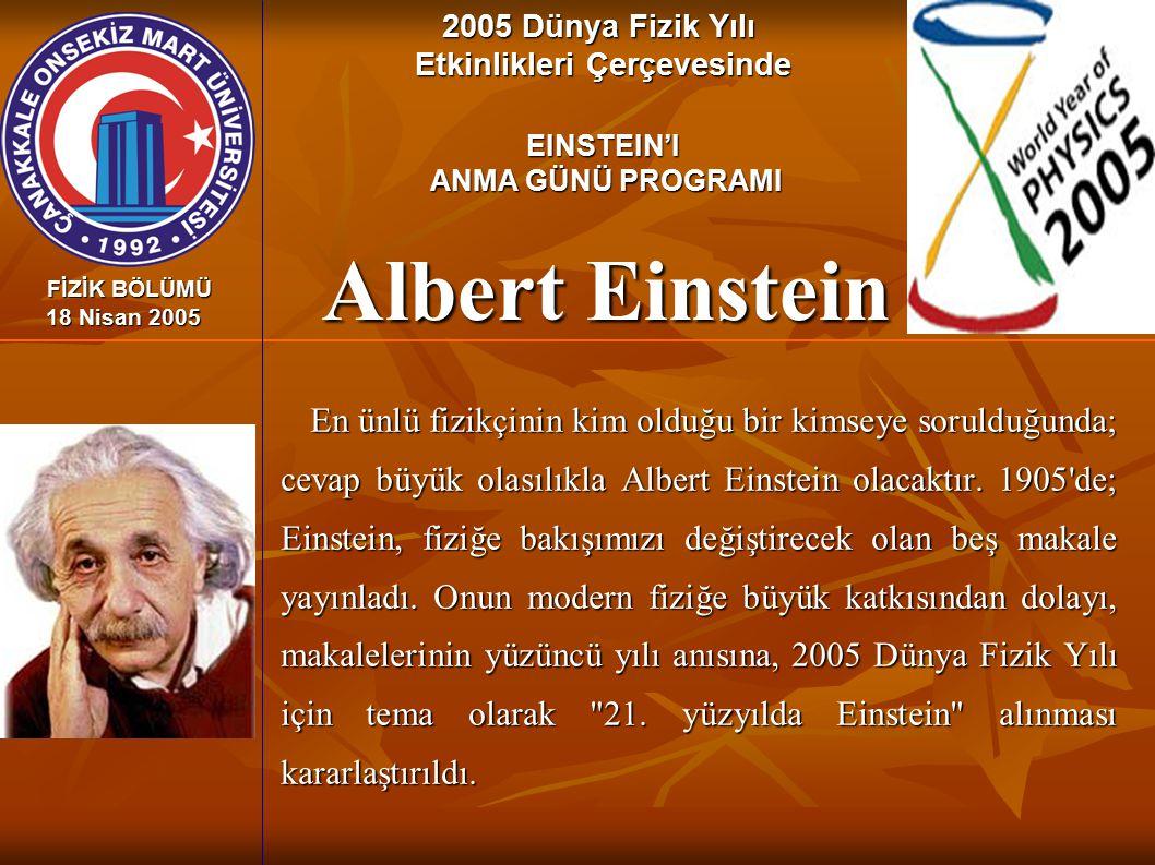 Albert Einstein En ünlü fizikçinin kim olduğu bir kimseye sorulduğunda; cevap büyük olasılıkla Albert Einstein olacaktır. 1905'de; Einstein, fiziğe ba