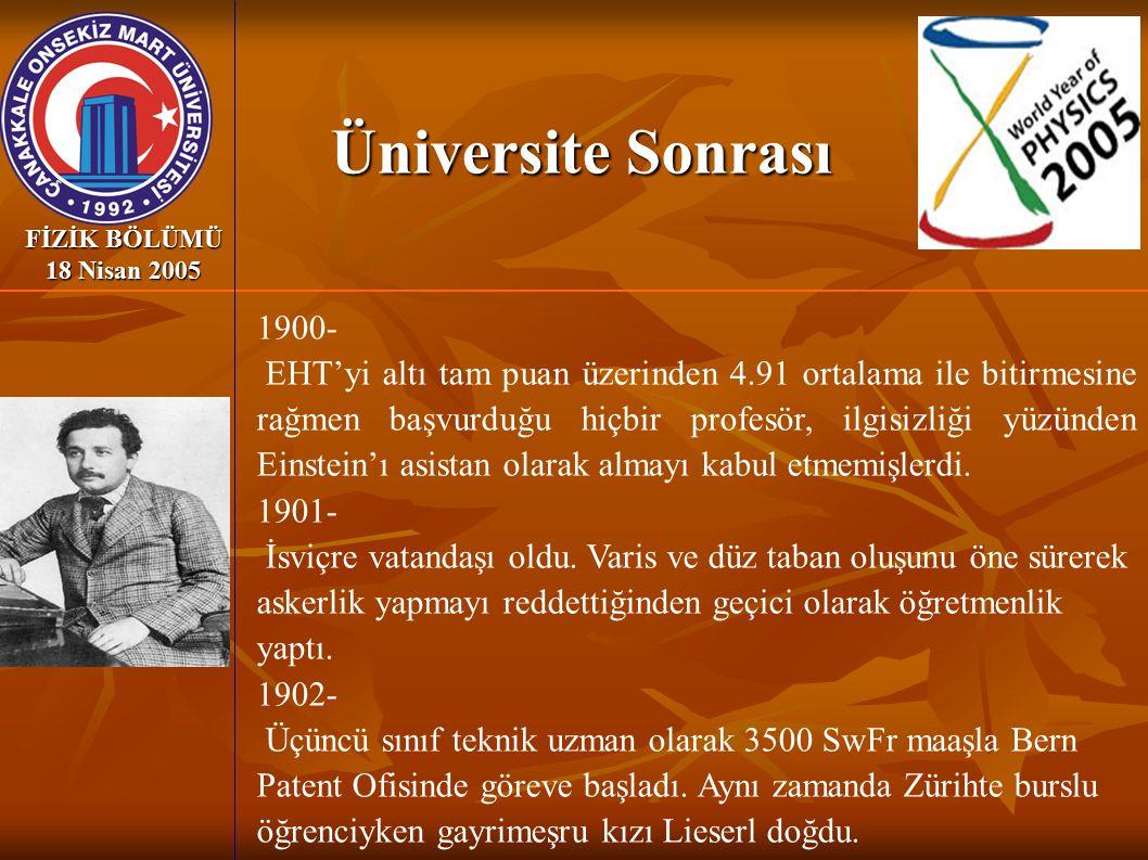 FİZİK BÖLÜMÜ 18 Nisan 2005 1900- EHT'yi altı tam puan üzerinden 4.91 ortalama ile bitirmesine rağmen başvurduğu hiçbir profesör, ilgisizliği yüzünden