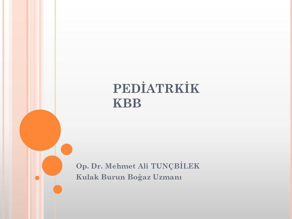 PEDİATRKİK KBB Op. Dr. Mehmet Ali TUNÇBİLEK Kulak Burun Boğaz Uzmanı