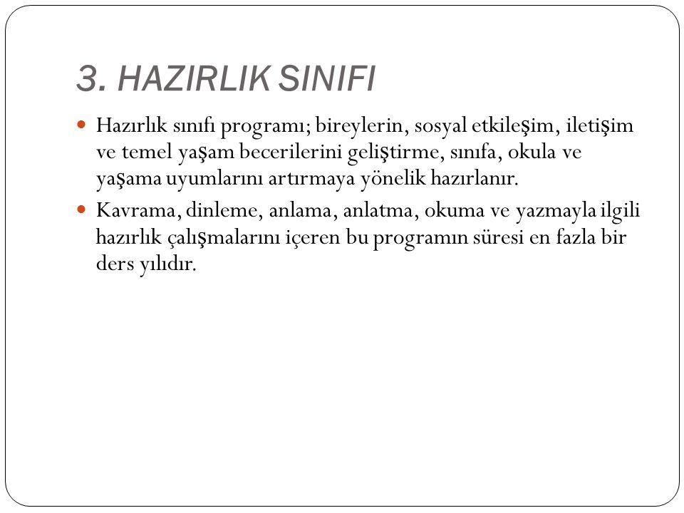 3. HAZIRLIK SINIFI Hazırlık sınıfı programı; bireylerin, sosyal etkile ş im, ileti ş im ve temel ya ş am becerilerini geli ş tirme, sınıfa, okula ve y
