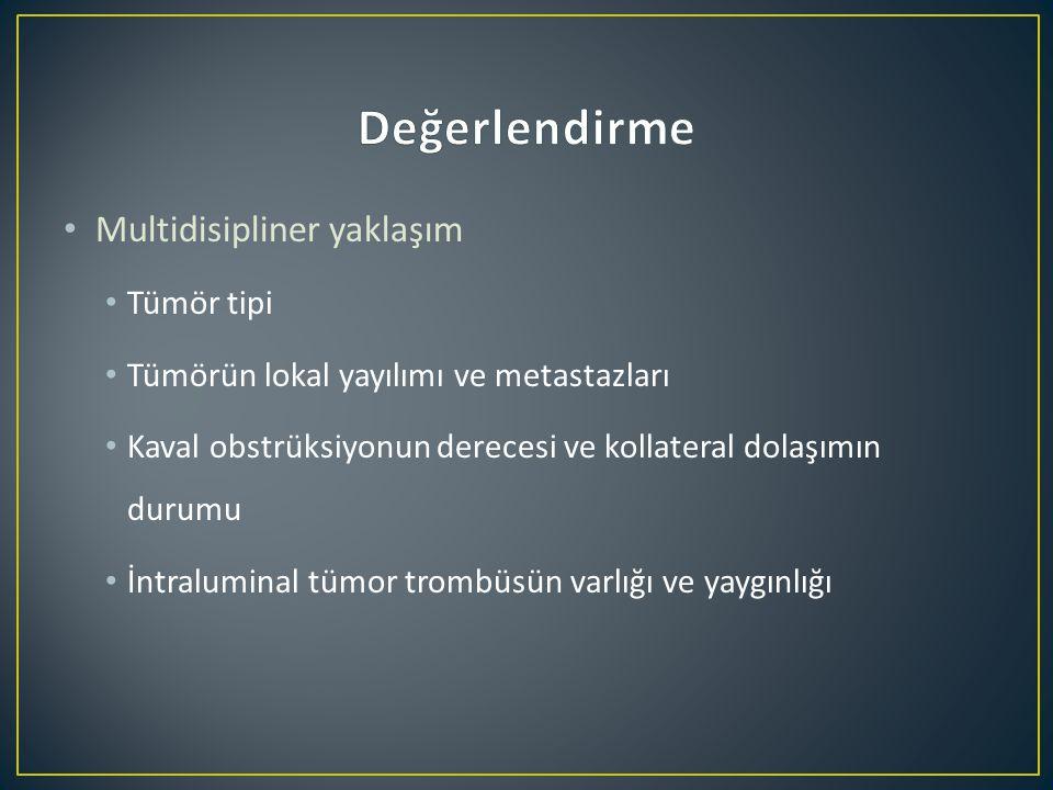 Multidisipliner yaklaşım Tümör tipi Tümörün lokal yayılımı ve metastazları Kaval obstrüksiyonun derecesi ve kollateral dolaşımın durumu İntraluminal tümor trombüsün varlığı ve yaygınlığı