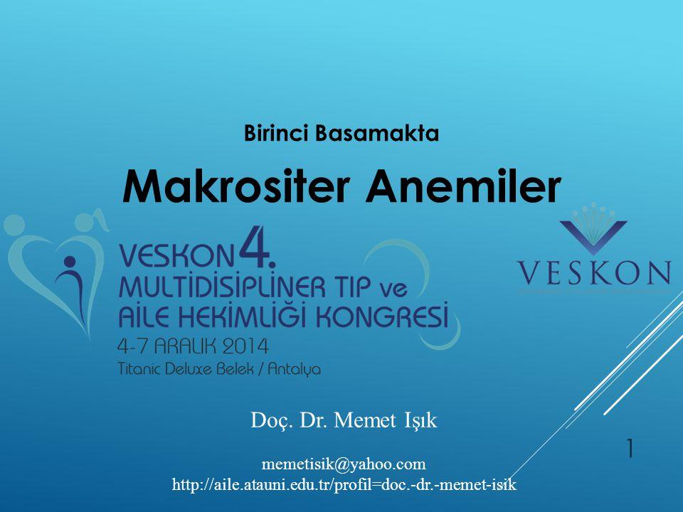 Birinci Basamakta Makrositer Anemiler Doç. Dr. Memet Işık memetisik@yahoo.com http://aile.atauni.edu.tr/profil=doc.-dr.-memet-isik 1