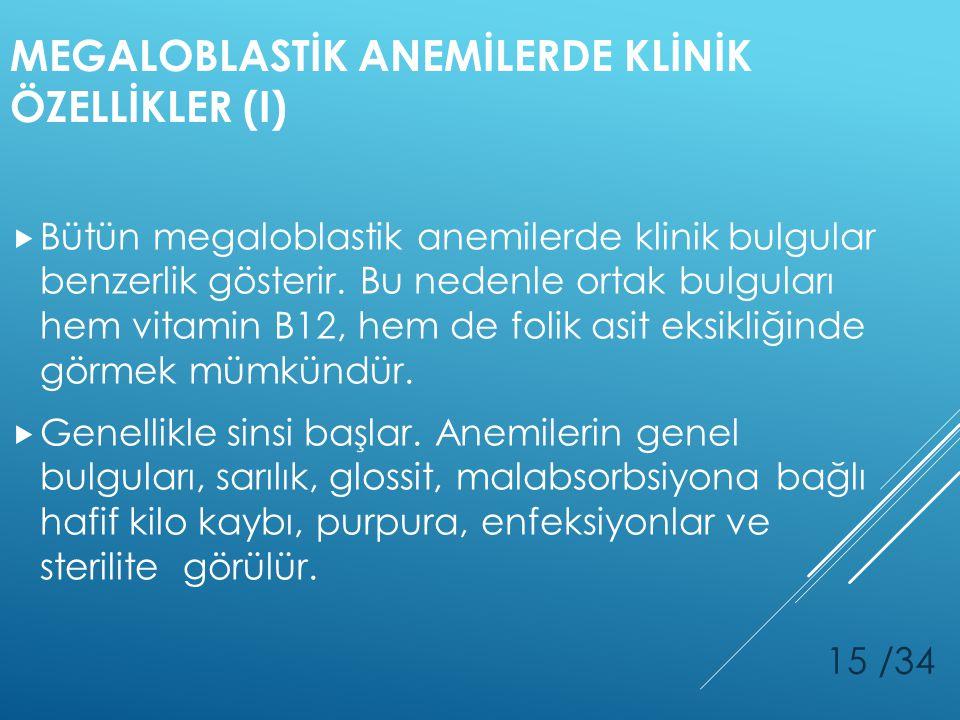 MEGALOBLASTİK ANEMİLERDE KLİNİK ÖZELLİKLER (I)  Bütün megaloblastik anemilerde klinik bulgular benzerlik gösterir. Bu nedenle ortak bulguları hem vit