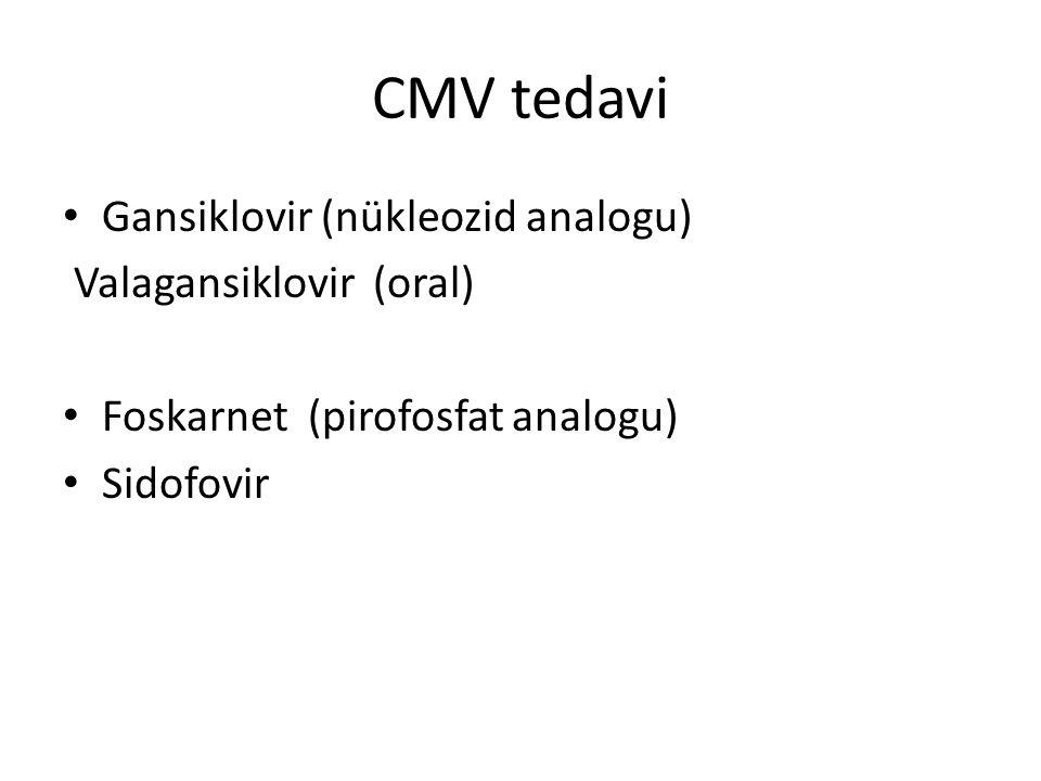 CMV tedavi Gansiklovir (nükleozid analogu) Valagansiklovir (oral) Foskarnet (pirofosfat analogu) Sidofovir