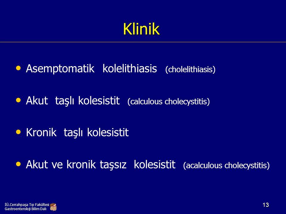 Klinik Asemptomatik kolelithiasis (cholelithiasis) Akut taşlı kolesistit (calculous cholecystitis) Kronik taşlı kolesistit Akut ve kronik taşsız koles