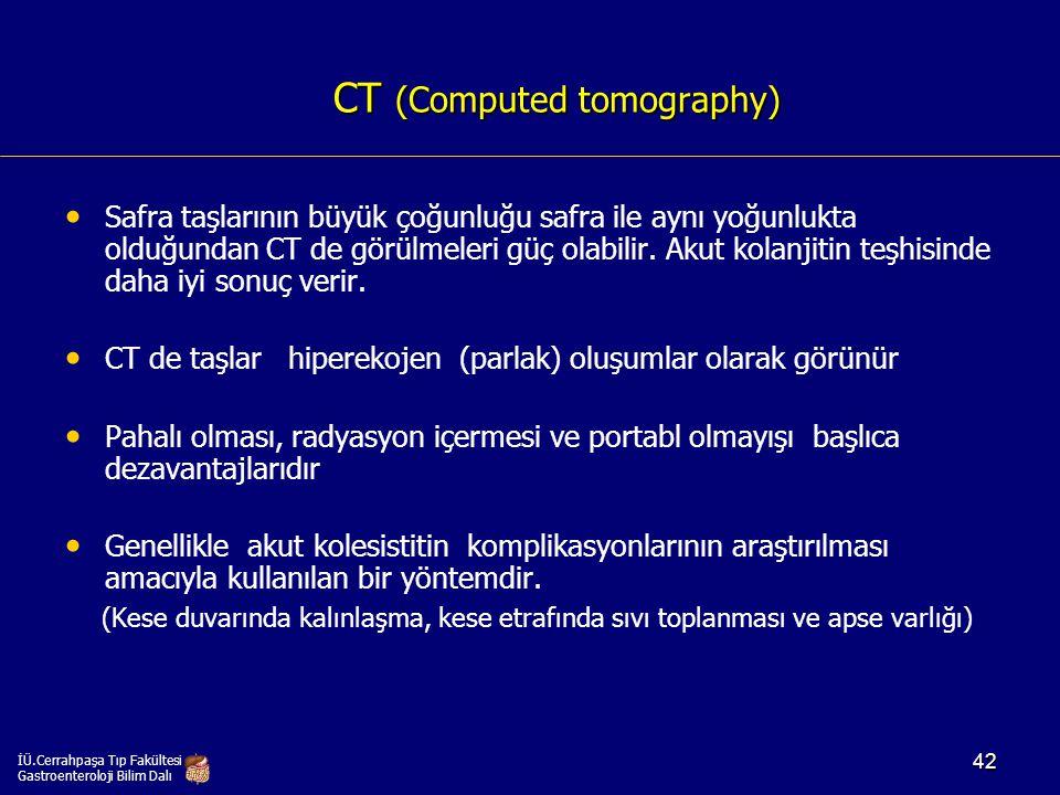 CT (Computed tomography) Safra taşlarının büyük çoğunluğu safra ile aynı yoğunlukta olduğundan CT de görülmeleri güç olabilir. Akut kolanjitin teşhisi