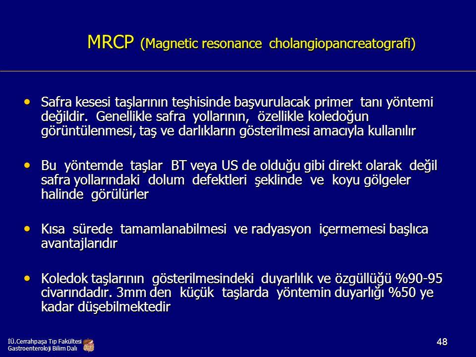 MRCP (Magnetic resonance cholangiopancreatografi) Safra kesesi taşlarının teşhisinde başvurulacak primer tanı yöntemi değildir. Genellikle safra yolla