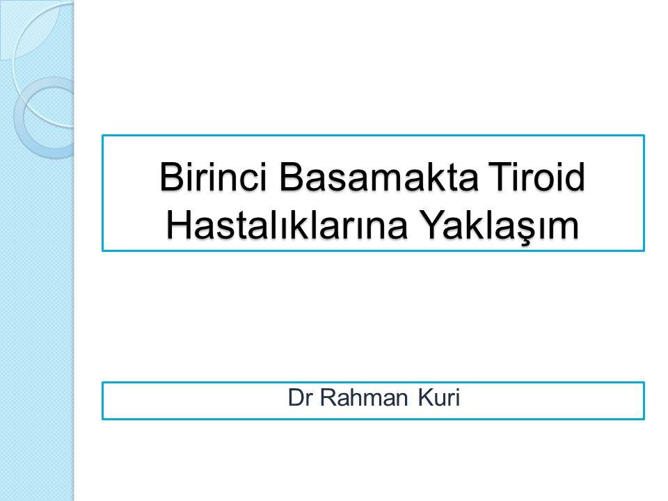 Birinci Basamakta Tiroid Hastalıklarına Yaklaşım Dr Rahman Kuri