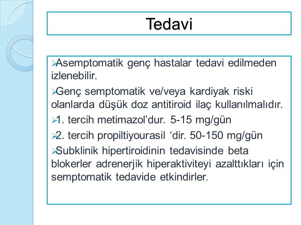 Tedavi  Asemptomatik genç hastalar tedavi edilmeden izlenebilir.  Genç semptomatik ve/veya kardiyak riski olanlarda düşük doz antitiroid ilaç kullan