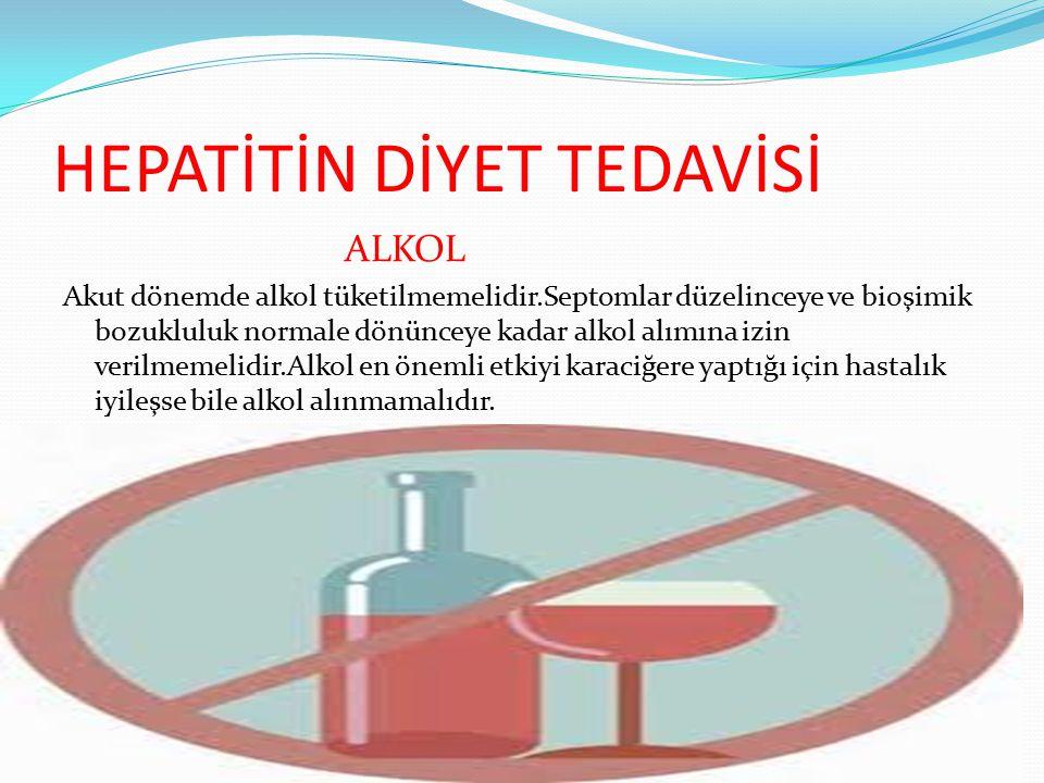 HEPATİTİN DİYET TEDAVİSİ ALKOL Akut dönemde alkol tüketilmemelidir.Septomlar düzelinceye ve bioşimik bozukluluk normale dönünceye kadar alkol alımına