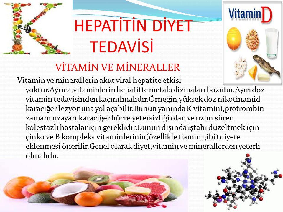 HEPATİTİN DİYET TEDAVİSİ VİTAMİN VE MİNERALLER Vitamin ve minerallerin akut viral hepatite etkisi yoktur.Ayrıca,vitaminlerin hepatitte metabolizmaları
