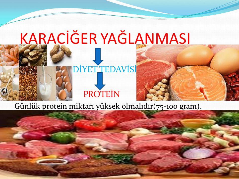KARACİĞER YAĞLANMASI DİYET TEDAVİSİ PROTEİN Günlük protein miktarı yüksek olmalıdır(75-100 gram).