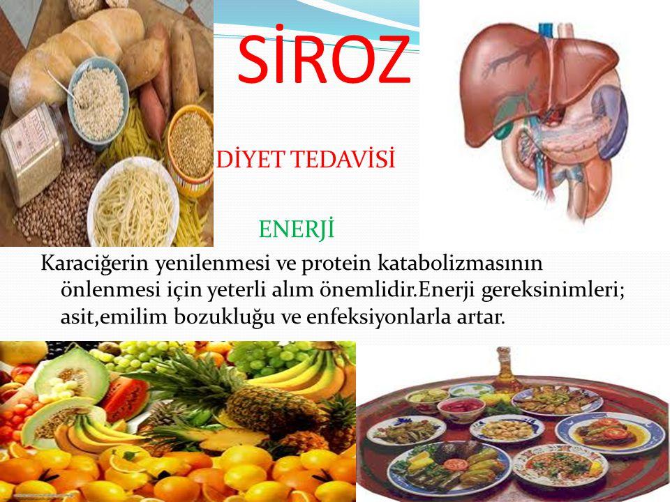 SİROZ DİYET TEDAVİSİ ENERJİ Karaciğerin yenilenmesi ve protein katabolizmasının önlenmesi için yeterli alım önemlidir.Enerji gereksinimleri; asit,emil