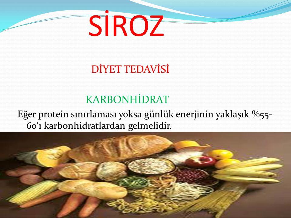 SİROZ DİYET TEDAVİSİ KARBONHİDRAT Eğer protein sınırlaması yoksa günlük enerjinin yaklaşık %55- 60'ı karbonhidratlardan gelmelidir.