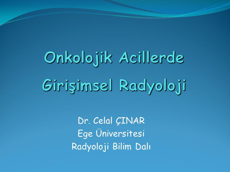 Dr. Celal ÇINAR Ege Üniversitesi Radyoloji Bilim Dalı