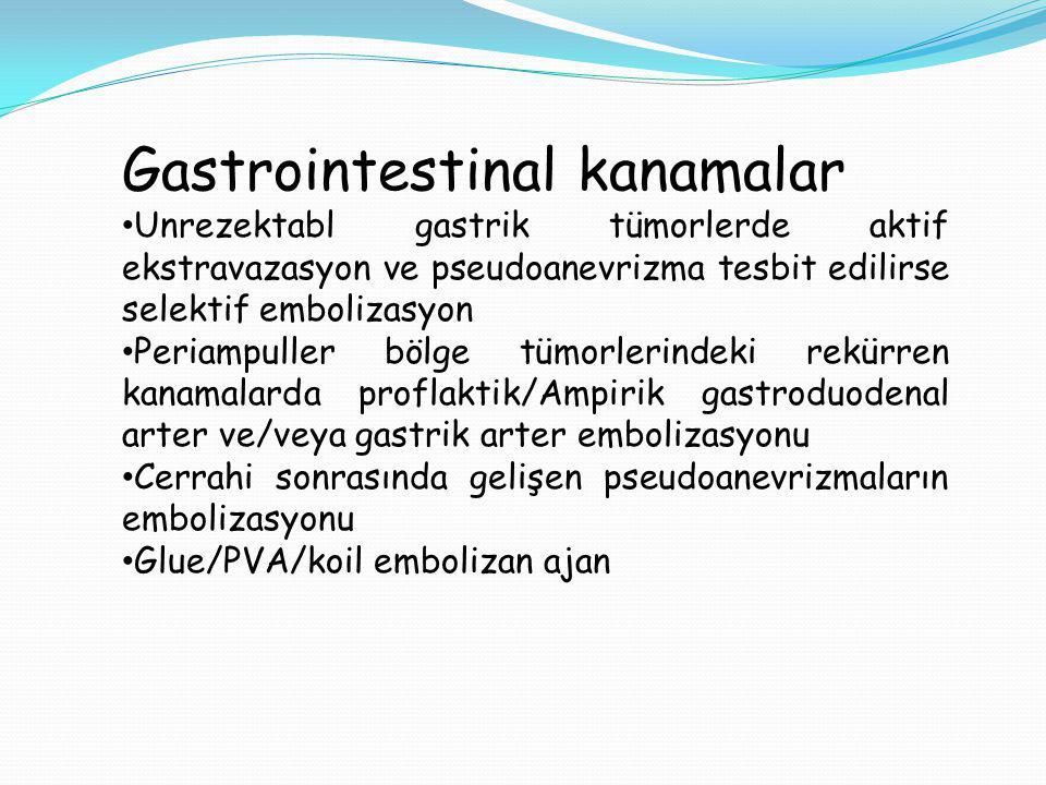 Gastrointestinal kanamalar Unrezektabl gastrik tümorlerde aktif ekstravazasyon ve pseudoanevrizma tesbit edilirse selektif embolizasyon Periampuller bölge tümorlerindeki rekürren kanamalarda proflaktik/Ampirik gastroduodenal arter ve/veya gastrik arter embolizasyonu Cerrahi sonrasında gelişen pseudoanevrizmaların embolizasyonu Glue/PVA/koil embolizan ajan