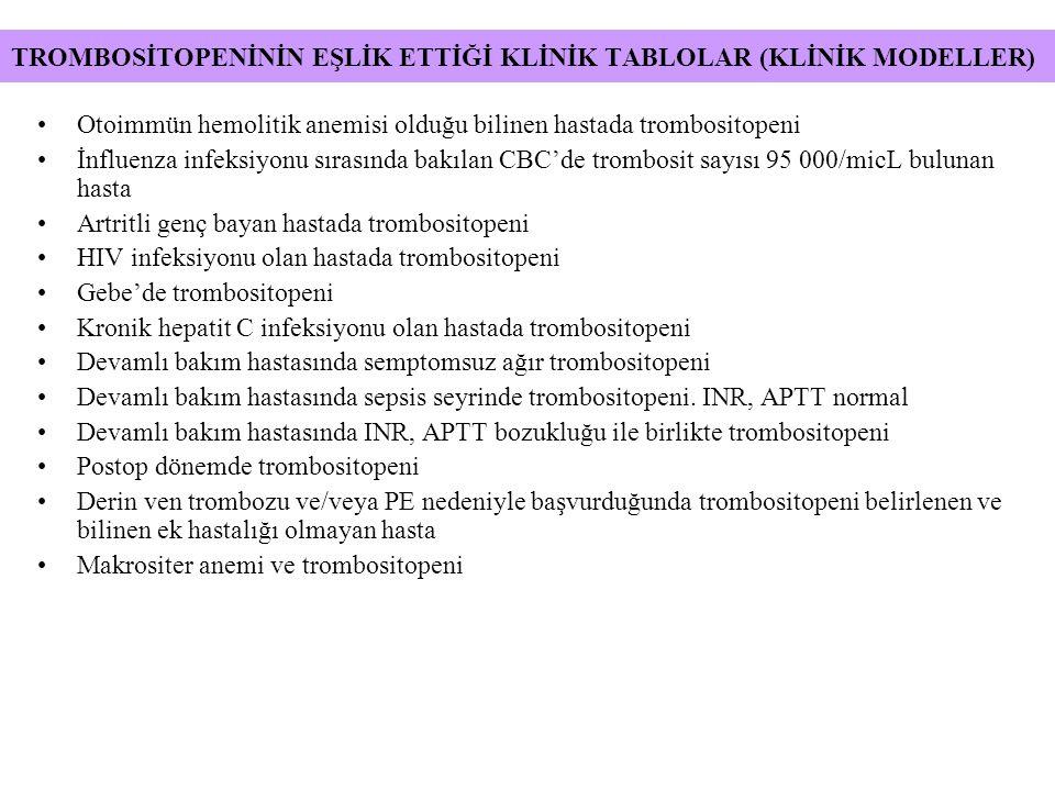 Otoimmün hemolitik anemisi olduğu bilinen hastada trombositopeni İnfluenza infeksiyonu sırasında bakılan CBC'de trombosit sayısı 95 000/micL bulunan hasta Artritli genç bayan hastada trombositopeni HIV infeksiyonu olan hastada trombositopeni Gebe'de trombositopeni Kronik hepatit C infeksiyonu olan hastada trombositopeni Devamlı bakım hastasında semptomsuz ağır trombositopeni Devamlı bakım hastasında sepsis seyrinde trombositopeni.