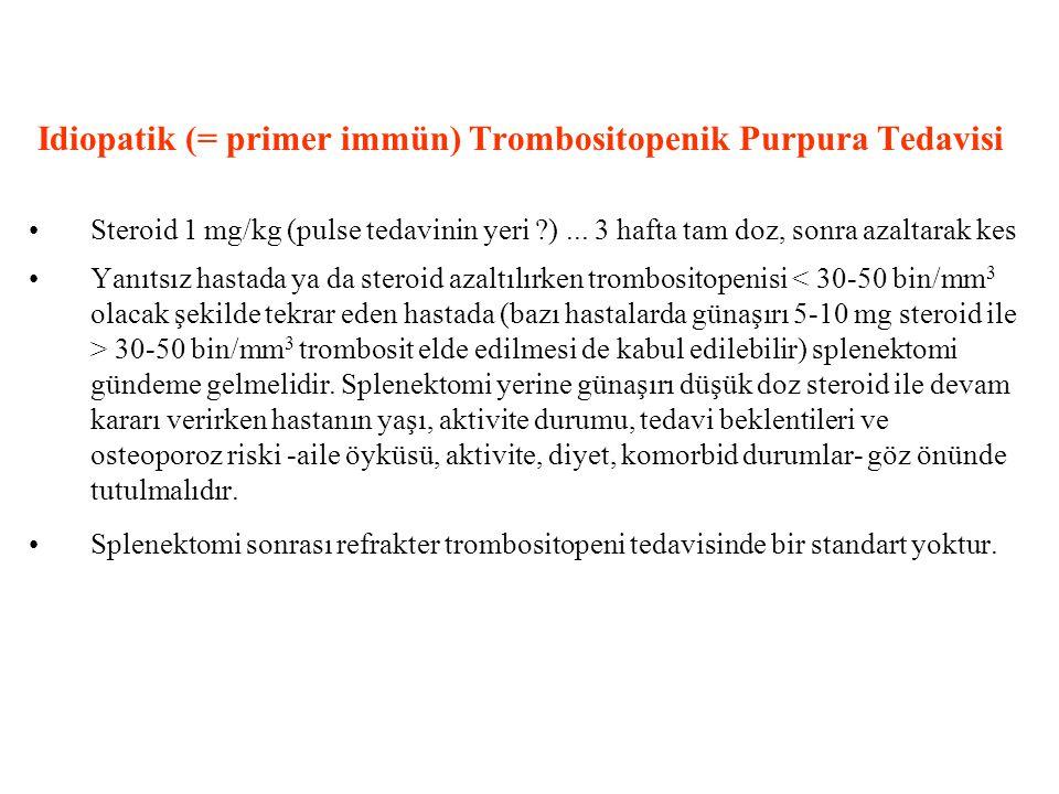 Idiopatik (= primer immün) Trombositopenik Purpura Tedavisi Steroid 1 mg/kg (pulse tedavinin yeri ?)...