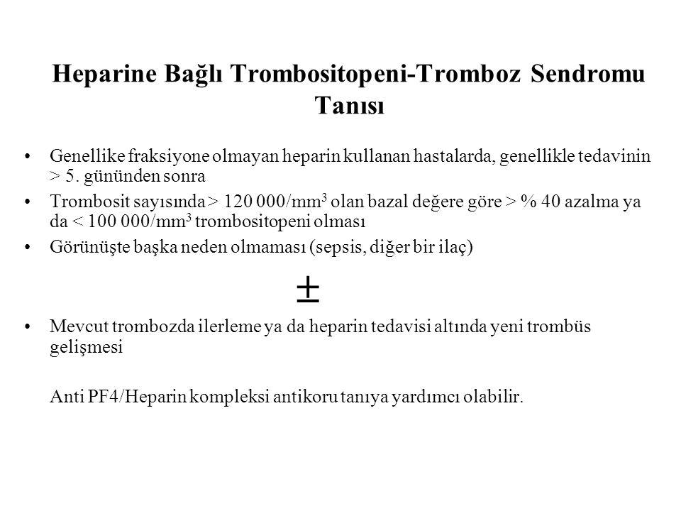 Heparine Bağlı Trombositopeni-Tromboz Sendromu Tanısı Genellike fraksiyone olmayan heparin kullanan hastalarda, genellikle tedavinin > 5.