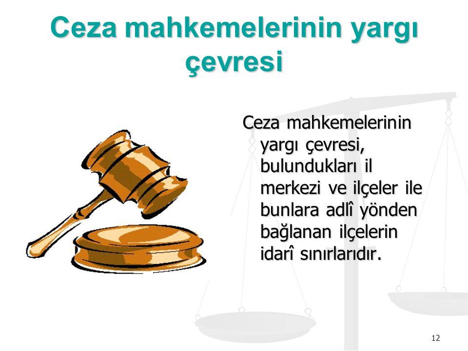 12 Ceza mahkemelerinin yargı çevresi Ceza mahkemelerinin yargı çevresi, bulundukları il merkezi ve ilçeler ile bunlara adlî yönden bağlanan ilçelerin