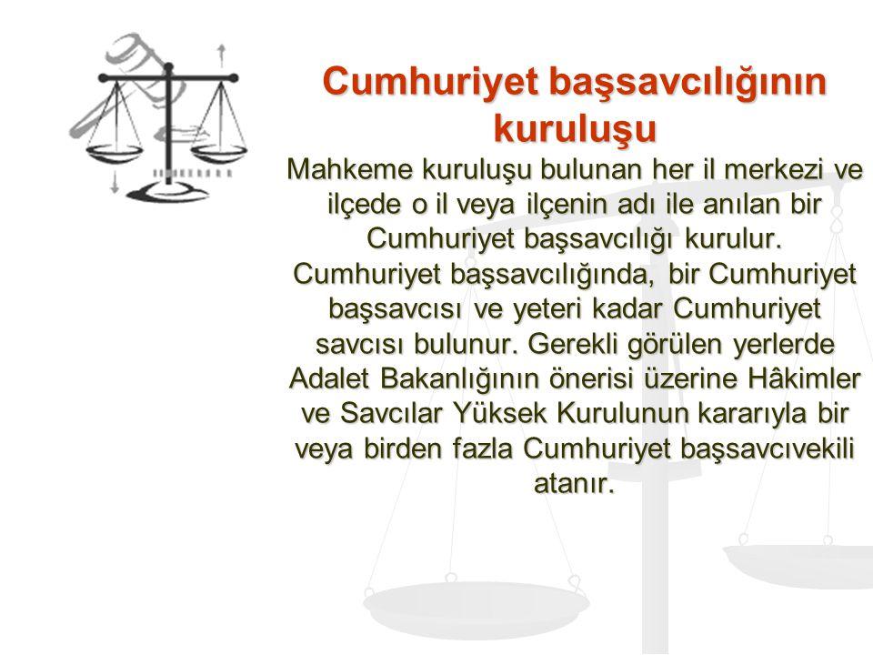 Cumhuriyet başsavcılığının kuruluşu Mahkeme kuruluşu bulunan her il merkezi ve ilçede o il veya ilçenin adı ile anılan bir Cumhuriyet başsavcılığı kur