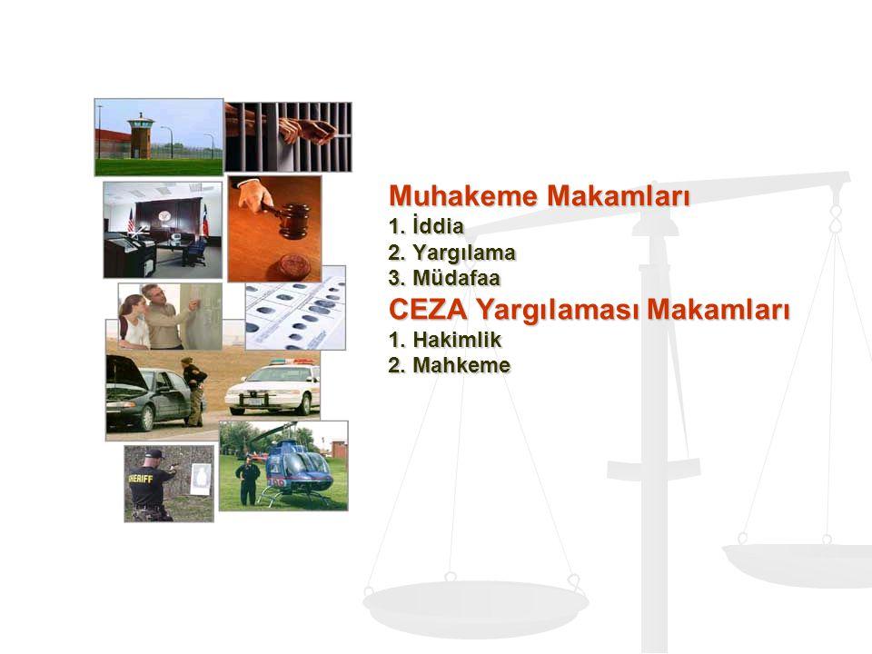 Muhakeme Makamları 1. İddia 2. Yargılama 3. Müdafaa CEZA Yargılaması Makamları 1. Hakimlik 2. Mahkeme