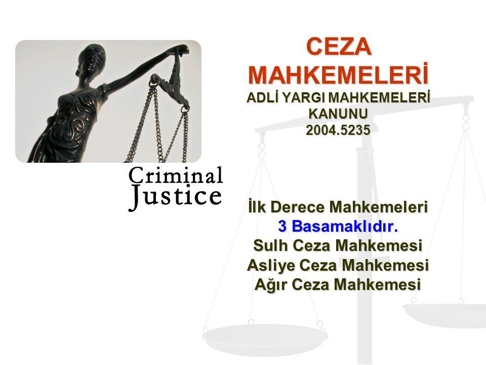 CEZA MAHKEMELERİ ADLİ YARGI MAHKEMELERİ KANUNU 2004.5235 İlk Derece Mahkemeleri 3 Basamaklıdır. Sulh Ceza Mahkemesi Asliye Ceza Mahkemesi Ağır Ceza Ma