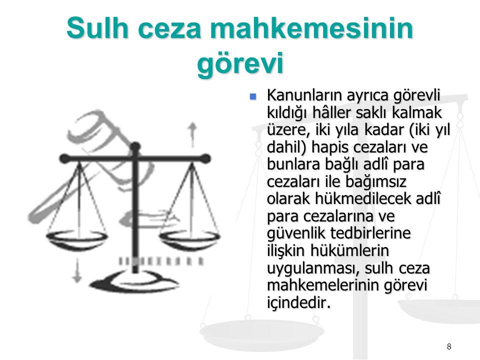 8 Sulh ceza mahkemesinin görevi Kanunların ayrıca görevli kıldığı hâller saklı kalmak üzere, iki yıla kadar (iki yıl dahil) hapis cezaları ve bunlara