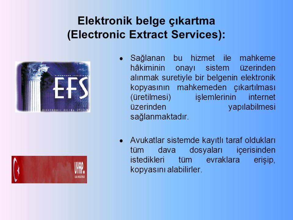 Elektronik belge çıkartma (Electronic Extract Services):  Sağlanan bu hizmet ile mahkeme hâkiminin onayı sistem üzerinden alınmak suretiyle bir belge