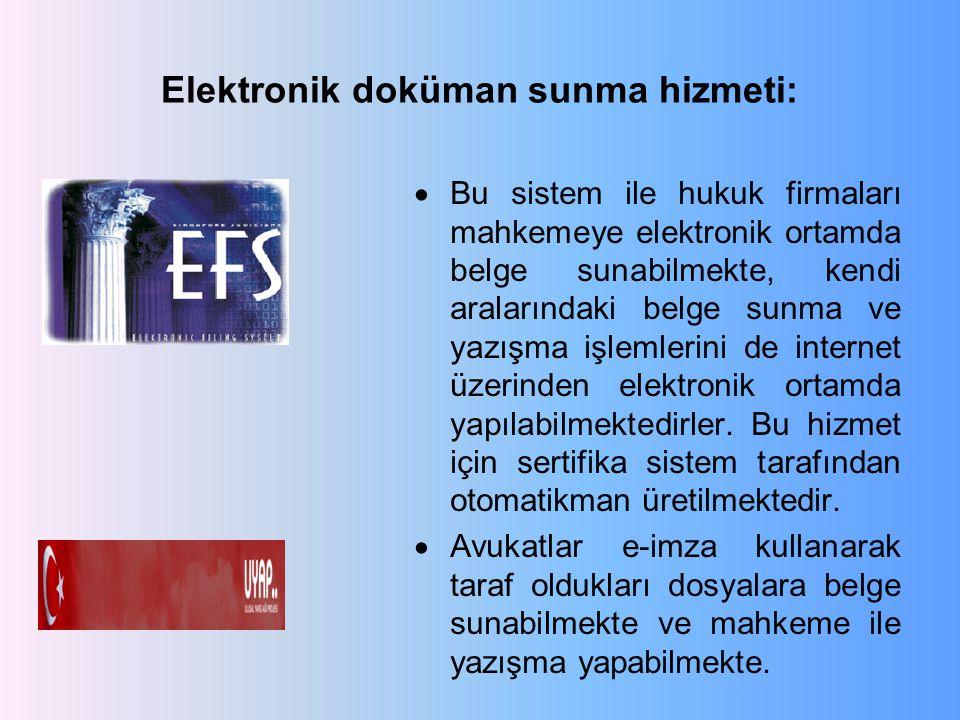 Elektronik doküman sunma hizmeti:  Bu sistem ile hukuk firmaları mahkemeye elektronik ortamda belge sunabilmekte, kendi aralarındaki belge sunma ve yazışma işlemlerini de internet üzerinden elektronik ortamda yapılabilmektedirler.