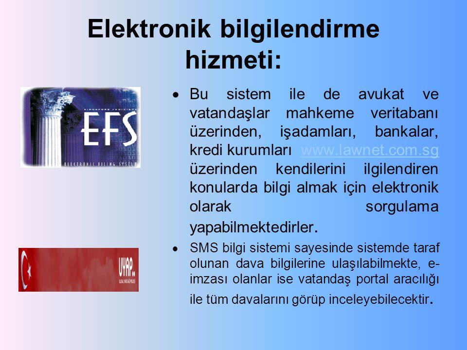 Elektronik bilgilendirme hizmeti:  Bu sistem ile de avukat ve vatandaşlar mahkeme veritabanı üzerinden, işadamları, bankalar, kredi kurumları www.law