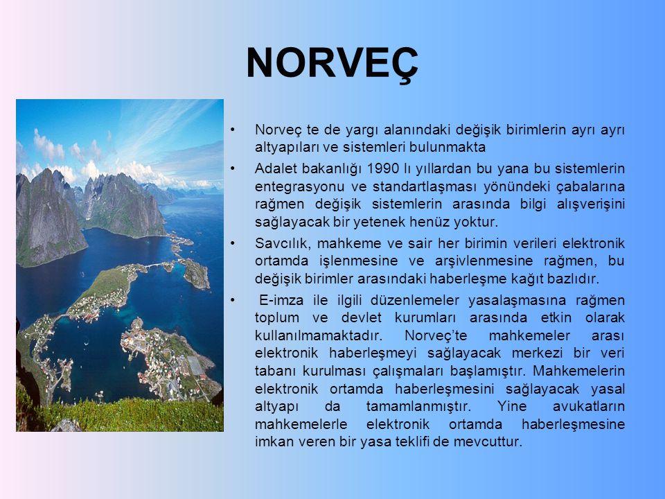 NORVEÇ Norveç te de yargı alanındaki değişik birimlerin ayrı ayrı altyapıları ve sistemleri bulunmakta Adalet bakanlığı 1990 lı yıllardan bu yana bu sistemlerin entegrasyonu ve standartlaşması yönündeki çabalarına rağmen değişik sistemlerin arasında bilgi alışverişini sağlayacak bir yetenek henüz yoktur.