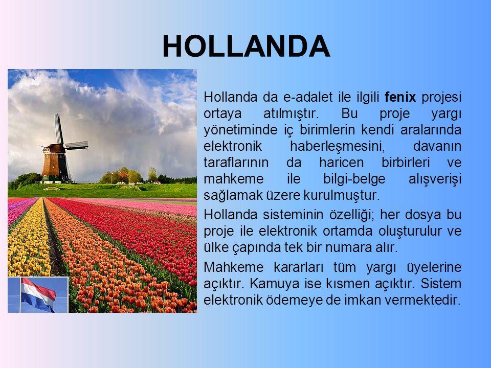 HOLLANDA Hollanda da e-adalet ile ilgili fenix projesi ortaya atılmıştır. Bu proje yargı yönetiminde iç birimlerin kendi aralarında elektronik haberle