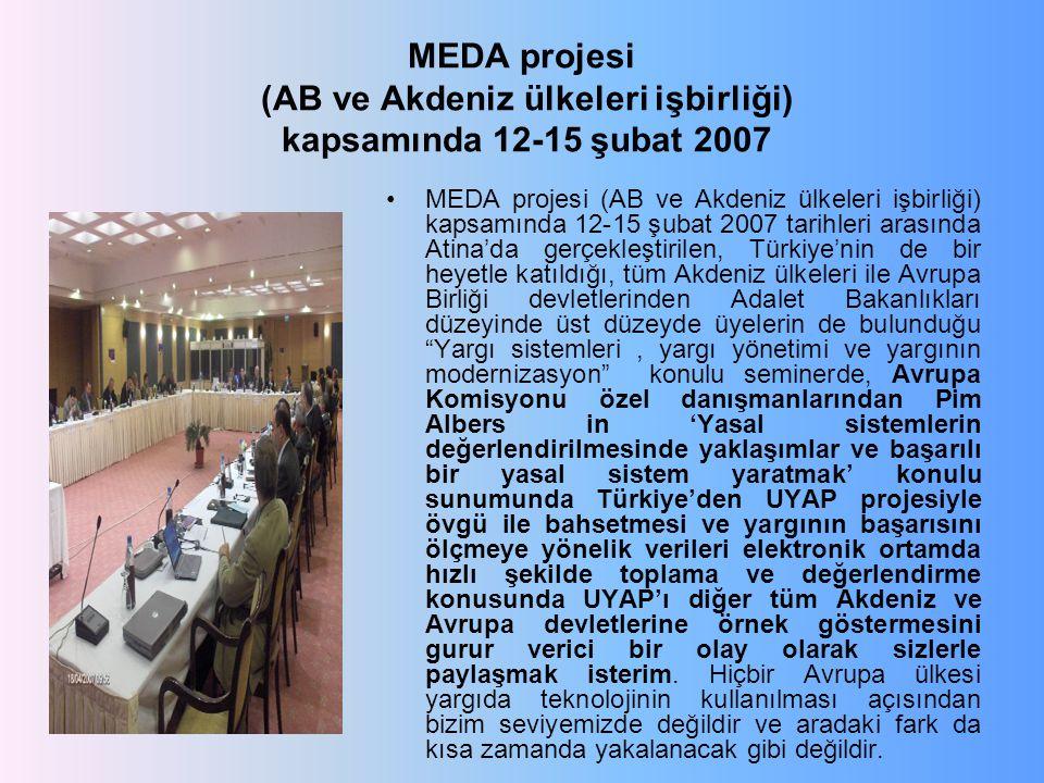 MEDA projesi (AB ve Akdeniz ülkeleri işbirliği) kapsamında 12-15 şubat 2007 MEDA projesi (AB ve Akdeniz ülkeleri işbirliği) kapsamında 12-15 şubat 2007 tarihleri arasında Atina'da gerçekleştirilen, Türkiye'nin de bir heyetle katıldığı, tüm Akdeniz ülkeleri ile Avrupa Birliği devletlerinden Adalet Bakanlıkları düzeyinde üst düzeyde üyelerin de bulunduğu Yargı sistemleri, yargı yönetimi ve yargının modernizasyon konulu seminerde, Avrupa Komisyonu özel danışmanlarından Pim Albers in 'Yasal sistemlerin değerlendirilmesinde yaklaşımlar ve başarılı bir yasal sistem yaratmak' konulu sunumunda Türkiye'den UYAP projesiyle övgü ile bahsetmesi ve yargının başarısını ölçmeye yönelik verileri elektronik ortamda hızlı şekilde toplama ve değerlendirme konusunda UYAP'ı diğer tüm Akdeniz ve Avrupa devletlerine örnek göstermesini gurur verici bir olay olarak sizlerle paylaşmak isterim.