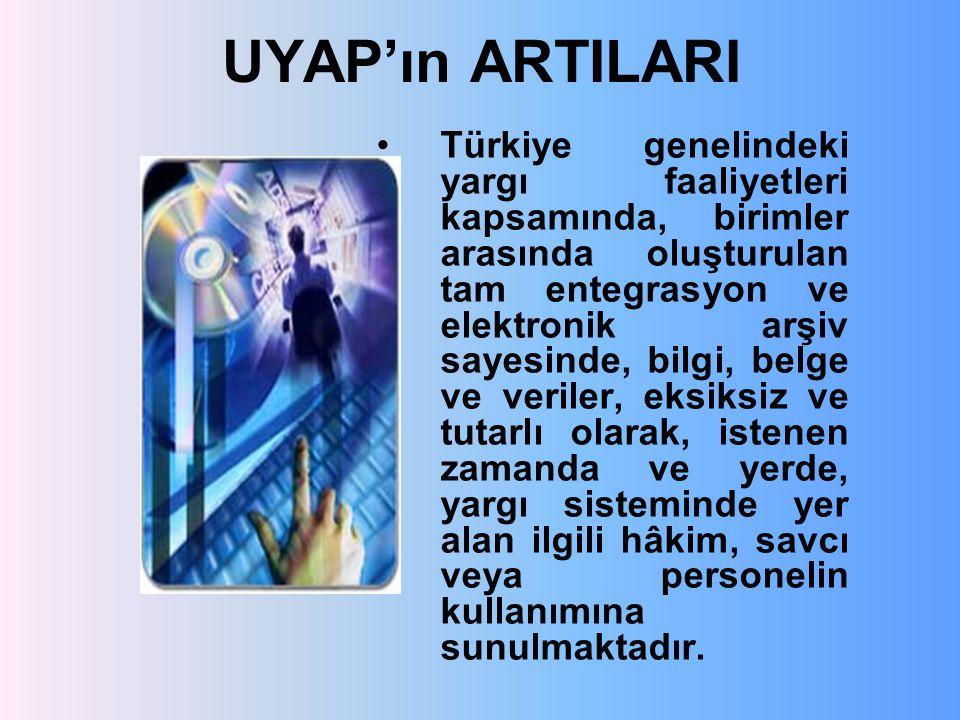 UYAP'ın ARTILARI Türkiye genelindeki yargı faaliyetleri kapsamında, birimler arasında oluşturulan tam entegrasyon ve elektronik arşiv sayesinde, bilgi