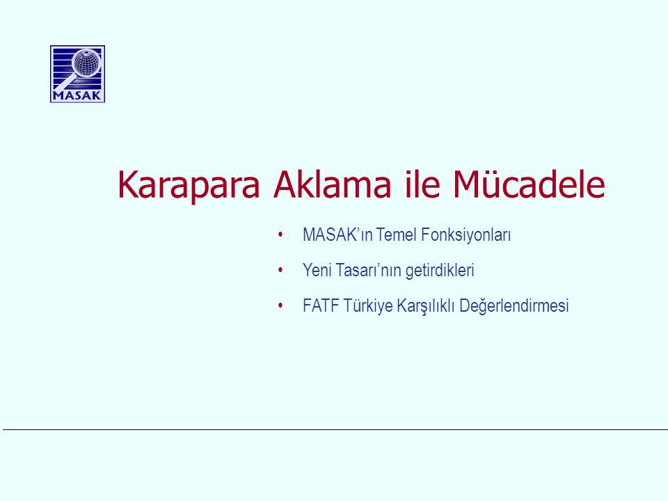 Karapara Aklama ile Mücadele MASAK'ın Temel Fonksiyonları Yeni Tasarı'nın getirdikleri FATF Türkiye Karşılıklı Değerlendirmesi
