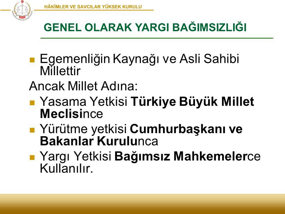 Egemenliğin Kaynağı ve Asli Sahibi Millettir Ancak Millet Adına: Yasama Yetkisi Türkiye Büyük Millet Meclisince Yürütme yetkisi Cumhurbaşkanı ve Bakan