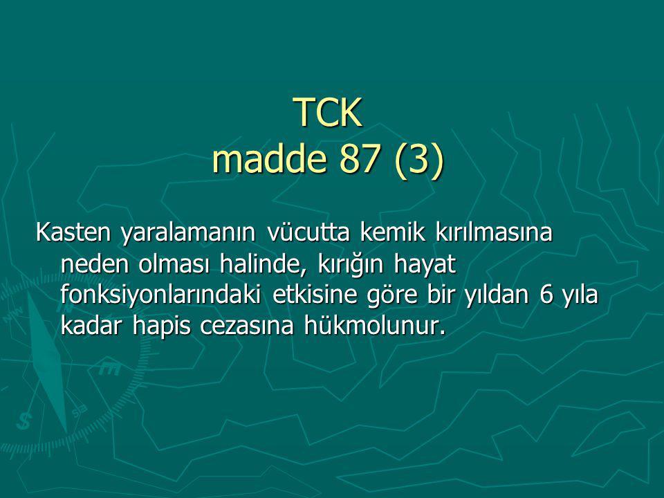 TCK madde 87 (3) Kasten yaralamanın v ü cutta kemik kırılmasına neden olması halinde, kırığın hayat fonksiyonlarındaki etkisine g ö re bir yıldan 6 yıla kadar hapis cezasına h ü kmolunur.