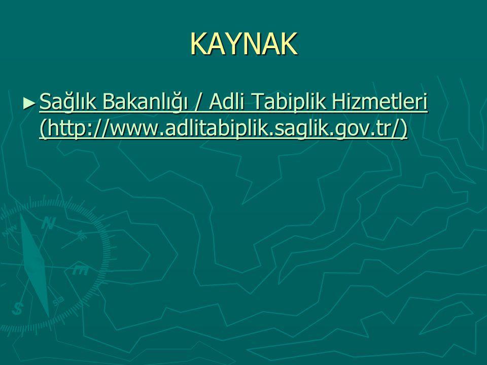 KAYNAK ► Sağlık Bakanlığı / Adli Tabiplik Hizmetleri (http://www.adlitabiplik.saglik.gov.tr/) Sağlık Bakanlığı / Adli Tabiplik Hizmetleri (http://www.adlitabiplik.saglik.gov.tr/) Sağlık Bakanlığı / Adli Tabiplik Hizmetleri (http://www.adlitabiplik.saglik.gov.tr/)