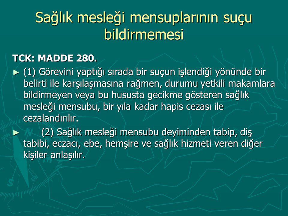 Sağlık mesleği mensuplarının suçu bildirmemesi TCK: MADDE 280.