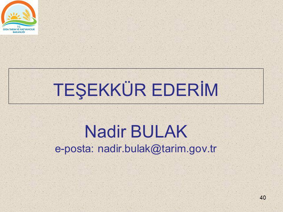 TEŞEKKÜR EDERİM Nadir BULAK e-posta: nadir.bulak@tarim.gov.tr 40