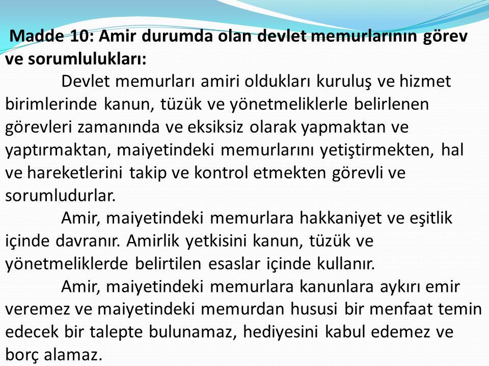 Madde 10: Amir durumda olan devlet memurlarının görev ve sorumlulukları: Devlet memurları amiri oldukları kuruluş ve hizmet birimlerinde kanun, tüzük