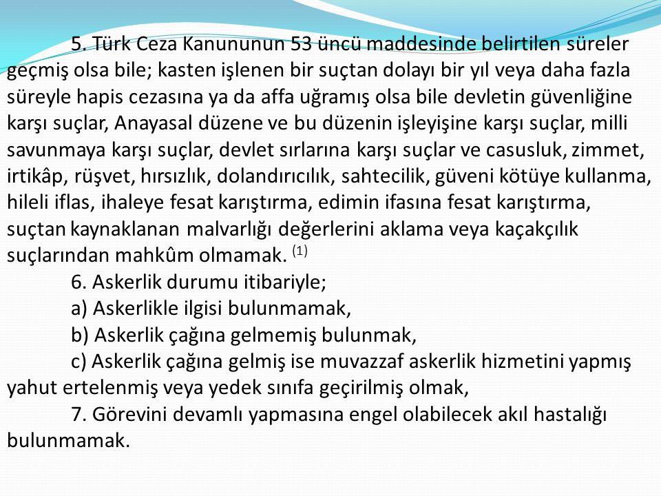 5. Türk Ceza Kanununun 53 üncü maddesinde belirtilen süreler geçmiş olsa bile; kasten işlenen bir suçtan dolayı bir yıl veya daha fazla süreyle hapis