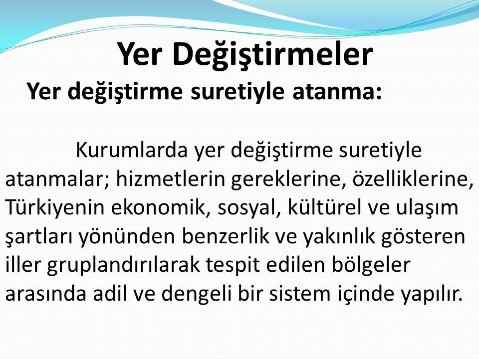 Yer Değiştirmeler Yer değiştirme suretiyle atanma: Kurumlarda yer değiştirme suretiyle atanmalar; hizmetlerin gereklerine, özelliklerine, Türkiyenin e
