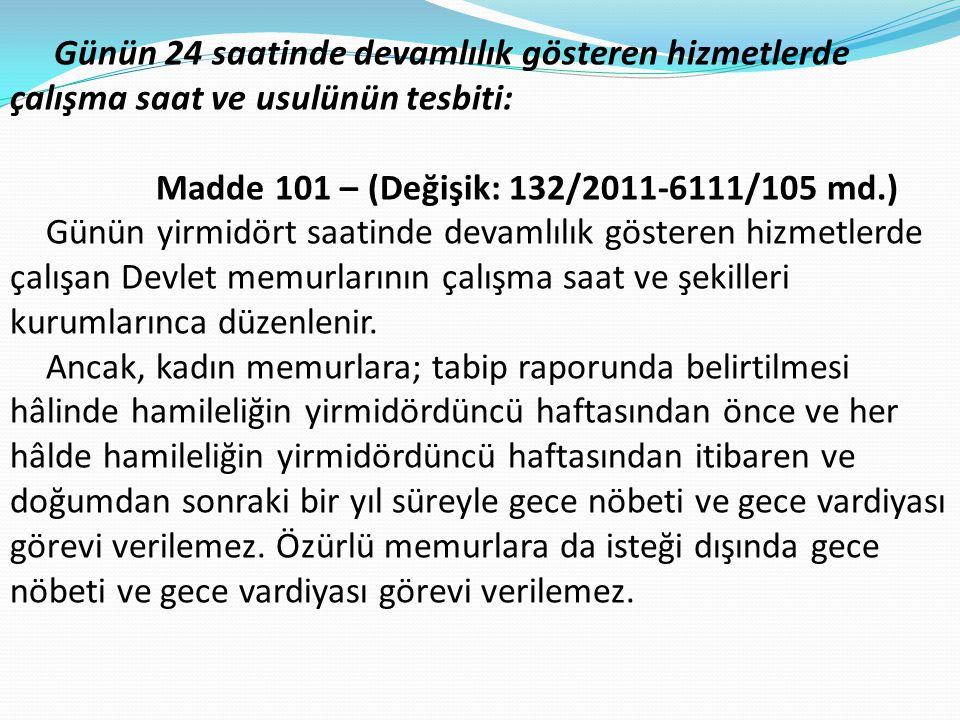 Günün 24 saatinde devamlılık gösteren hizmetlerde çalışma saat ve usulünün tesbiti: Madde 101 – (Değişik: 132/2011-6111/105 md.) Günün yirmidört saati