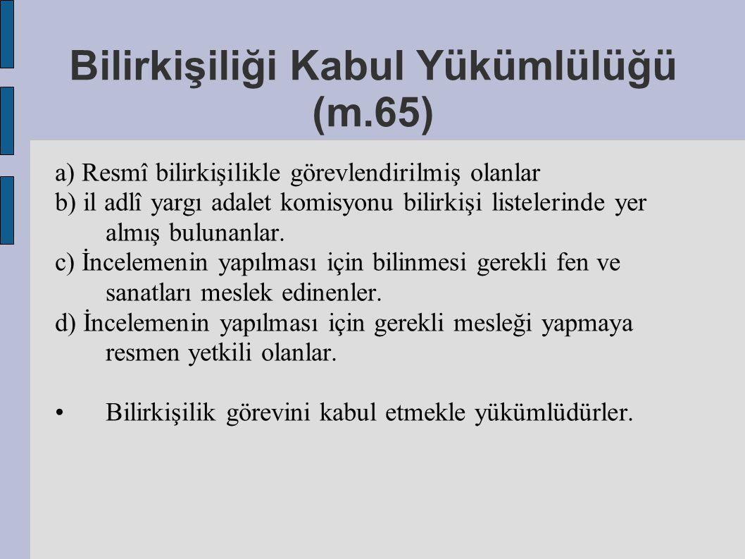 Bilirkişiliği Kabul Yükümlülüğü (m.65) a) Resmî bilirkişilikle görevlendirilmiş olanlar b) il adlî yargı adalet komisyonu bilirkişi listelerinde yer a