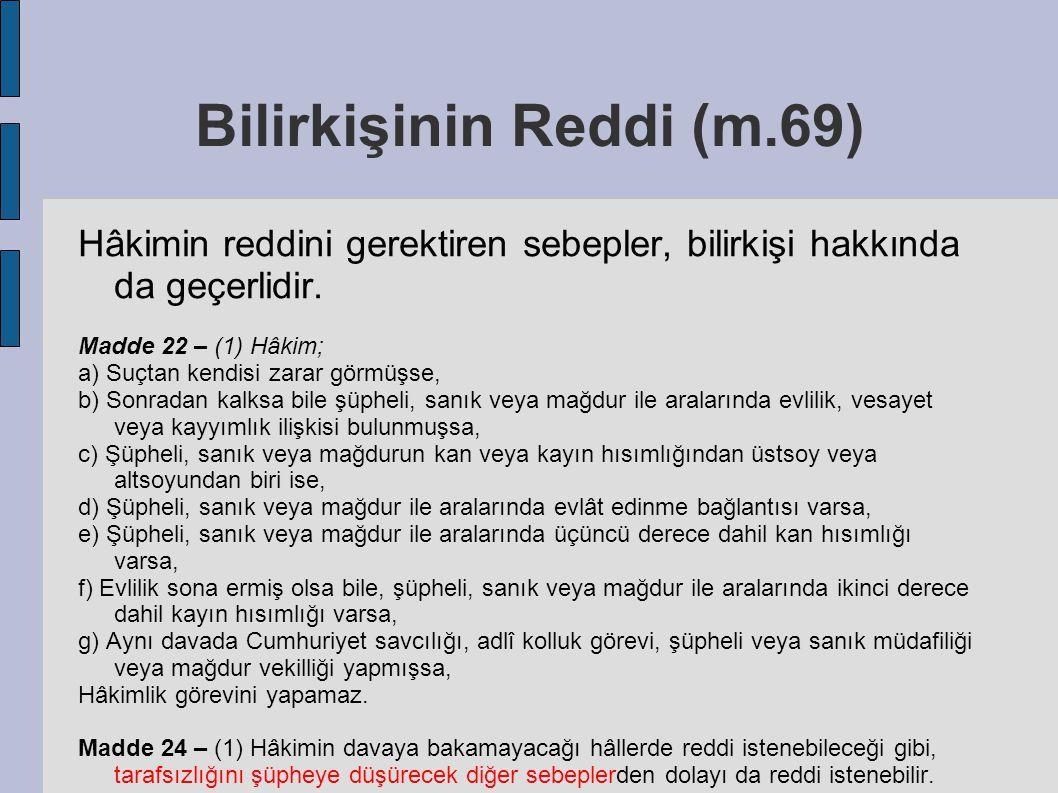 Bilirkişinin Reddi (m.69) Hâkimin reddini gerektiren sebepler, bilirkişi hakkında da geçerlidir. Madde 22 – (1) Hâkim; a) Suçtan kendisi zarar görmüşs
